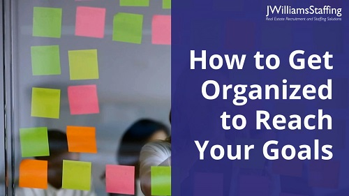 How to Get Organized at Work to Reach Your Career Goals Faster