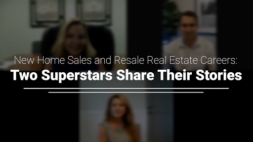 New Home Sales and Resale Real Estate Careers: Two Superstars Share Their Stories